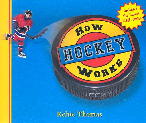 How Hockey Works By Thomas, Keltie/ Hall, Greg (ILT)